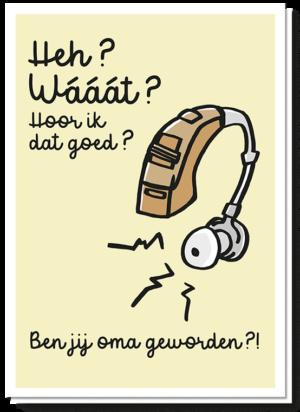 """Voorkant wenskaart met daarop een gehoorapparaat met de tekst """"Heh? Waaat? Hoor ik dat goed? Ben jij oma geworden?!"""