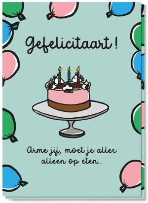 """Voorkant quarantaine kaart """"gefelicitaart"""" met daarop een taart en de tekst 'Gefelicitaart! Arme jij, moet je alles alleen op eten..'"""