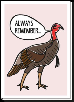 Een kerstkaart met humor, je ziet een kalkoen die zegt always remember...