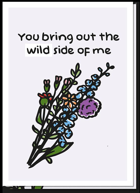 Voorkant wenskaart met een bosje wild bloemen en de tekst 'You bring out the WILD side of me'