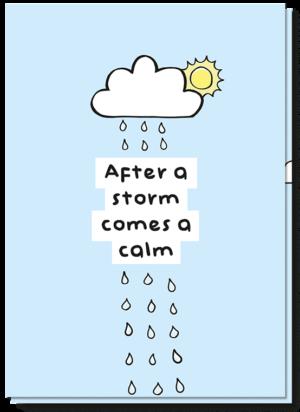 Sterkte kaart met de afbeelding van een wolk met regen en een zonnetje, met de tekst 'After a storm comes a calm'