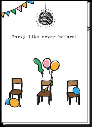 Voorkant quarantaine feest kaart met daarop drie versierde stoelen die uit elkaar staan en de tekst 'Party like never before'