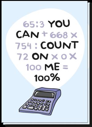 Kaart met daarop een rekenmachine waar de tekst bij staat 'you can count on me' met een rekensom waar 100% uitkomt