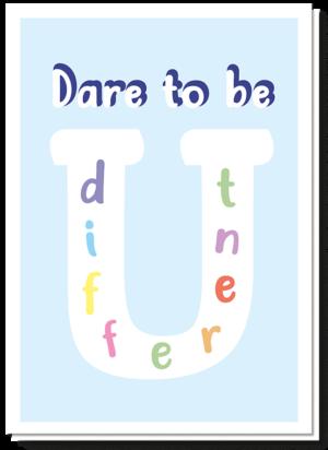 """Voorkant kaart be yourself met daarop de tekst """"Dare tot be different, waarbij different in en grote u staat, dus eigenlijk staat er ook """"Dare to be U"""""""