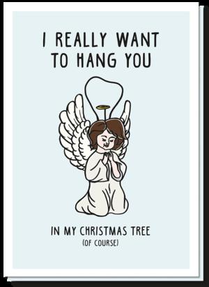 Origineel kerstwensen versturen doe je met deze kerstkaart. Een kerstengel en er staat bij 'i really want to hang you in my christmas tree (of course).