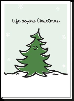 Kerstkaart met humor voor op zie je een vrolijke kerstboom met de tekst 'Life before Christmas'