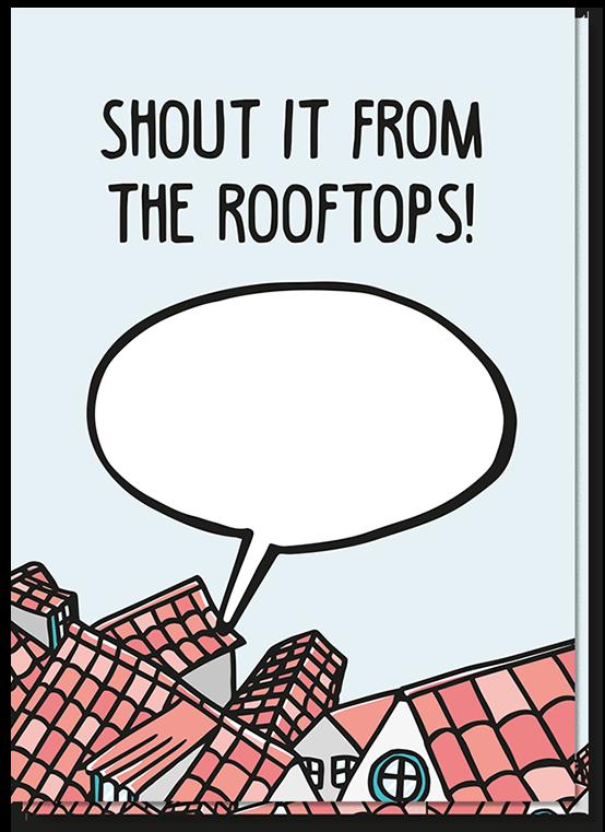 """Wenskaart shout is met daarop de tekst """"Shout it from the rooftops!"""" en daaronder daken en een tekstwolkje die zelf in te vullen is"""