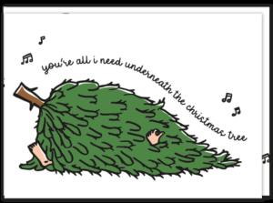 Bijzondere kerstwens kaart van een omgevallen kerstboom met iemand eronder, dat zie je aan het handje en voetje. Met de tekst ' You're all i need underneath the christmas tree'.