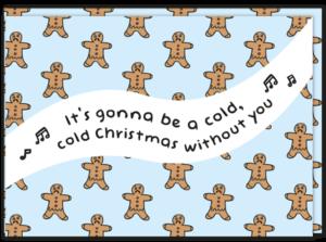 Kerstkaart met allemaal kerstmannetjes erop en de tekst 'It's gonna be a cold, cold christmas without you'