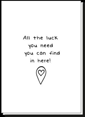 Quote cadeau wenskaart met daarop de quote 'All the luck you need, you can find in here!'
