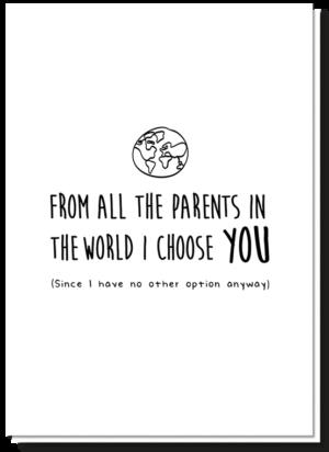 Tekst geboortekaartje zwart-wit A6. Met daarop de tekst 'From all the parents in the world i choose YOU (since i have no other option anyway)'