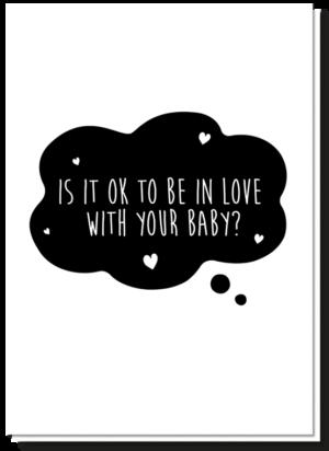Tekst Felicitatie Geboorte wenskaart A6. Met daarop een gedachtenwolkje met de tekst 'Is it ok to be in love with your baby?'