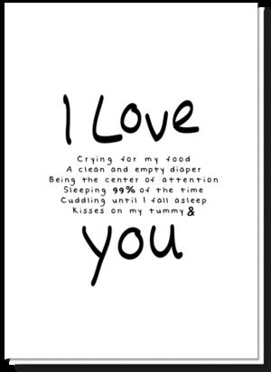 Felicitatie geboortekaartje met daarop de tekst 'I love...'daar tussen in tekst die de baby zegt zoals 'crying for food' en op het einde in het groot 'YOU'.