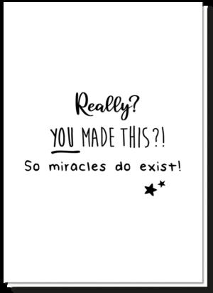Wenskaart geboorte tekst met daarop de tekst 'Really? You made this?! So miracles do exist!'