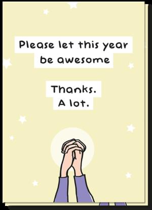 "Voorkant nieuwjaarskaart 2021 - 2022 met daarop in elkaar gevouwen handen die bidden en de tekst ""Please let this year be awesome. Thans. A Lot!"""
